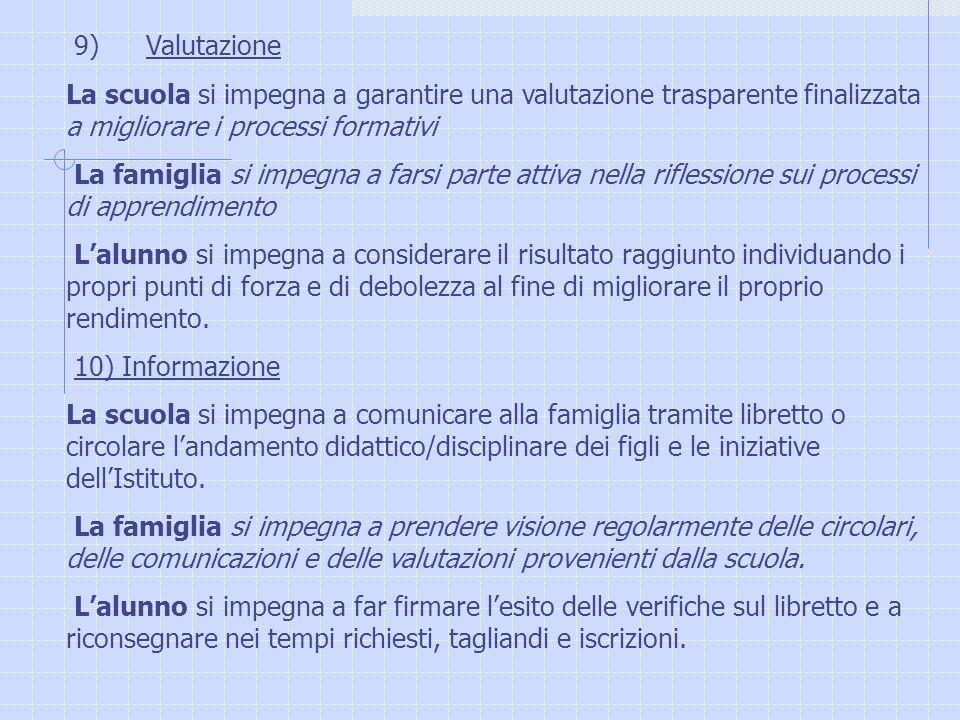 9) ValutazioneLa scuola si impegna a garantire una valutazione trasparente finalizzata a migliorare i processi formativi.