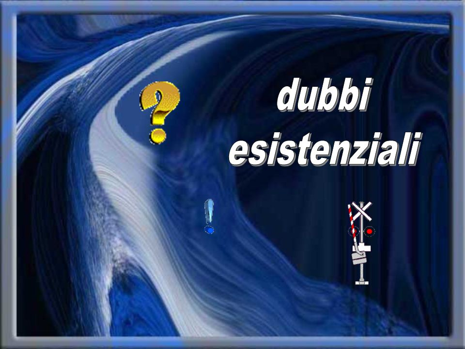 dubbi esistenziali