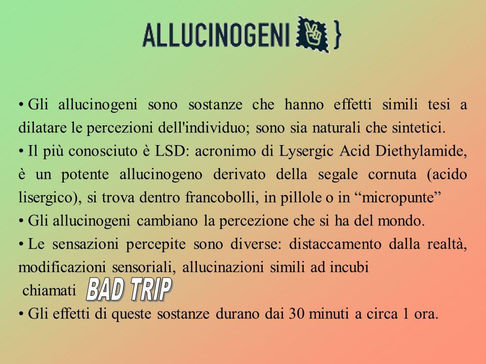 Gli allucinogeni sono sostanze che hanno effetti simili tesi a dilatare le percezioni dell individuo; sono sia naturali che sintetici.