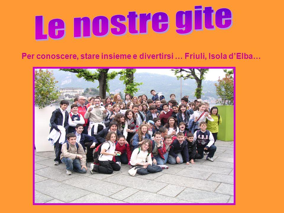 Le nostre gite Per conoscere, stare insieme e divertirsi … Friuli, Isola d'Elba…