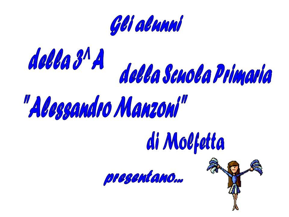 Gli alunni della 3^ A della Scuola Primaria Alessandro Manzoni di Molfetta presentano...