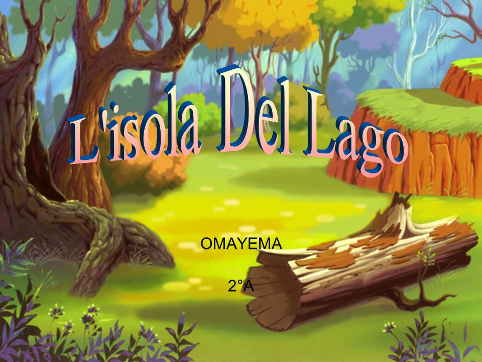 L isola Del Lago OMAYEMA 2°A