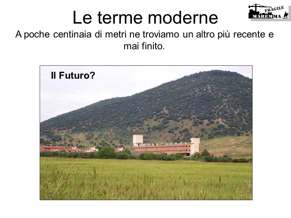 Le terme moderneA poche centinaia di metri ne troviamo un altro più recente e mai finito.