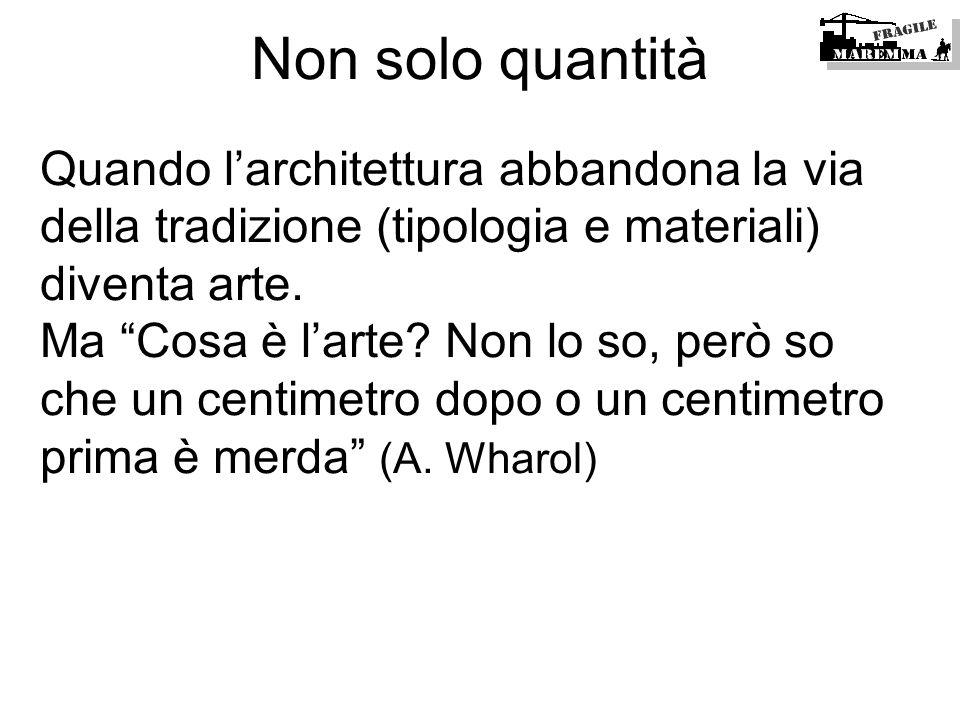 Non solo quantità Quando l'architettura abbandona la via della tradizione (tipologia e materiali) diventa arte.