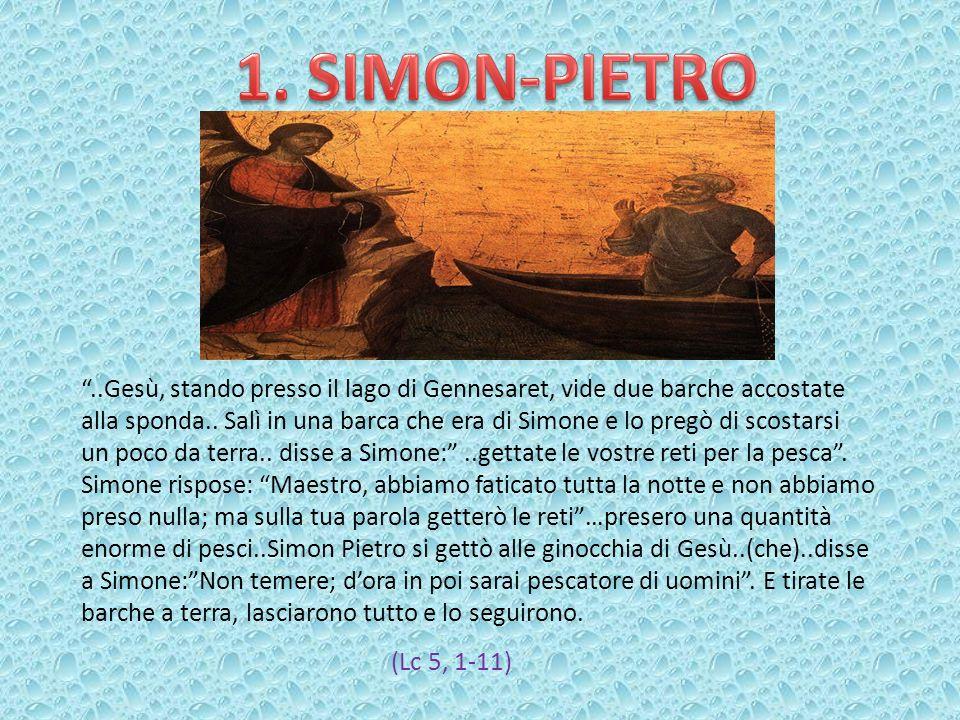 1. SIMON-PIETRO ..Gesù, stando presso il lago di Gennesaret, vide due barche accostate.