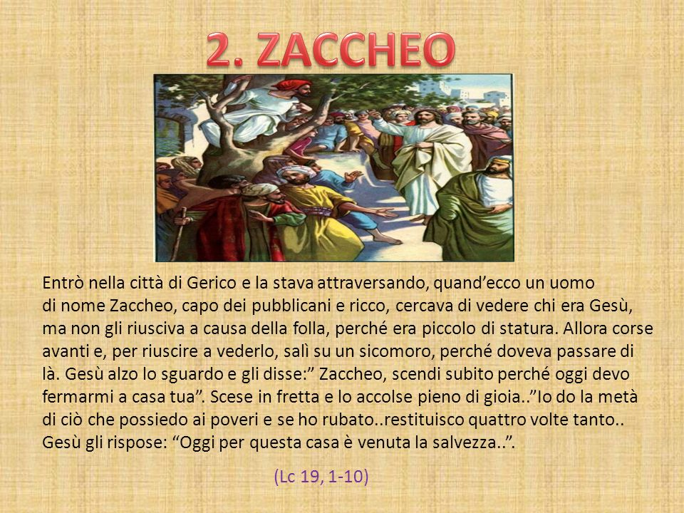2. ZACCHEO Entrò nella città di Gerico e la stava attraversando, quand'ecco un uomo.