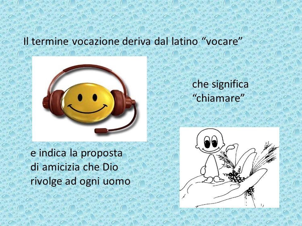 Il termine vocazione deriva dal latino vocare