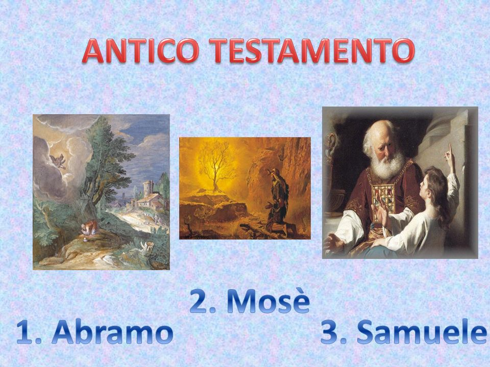 ANTICO TESTAMENTO 2. Mosè 1. Abramo 3. Samuele