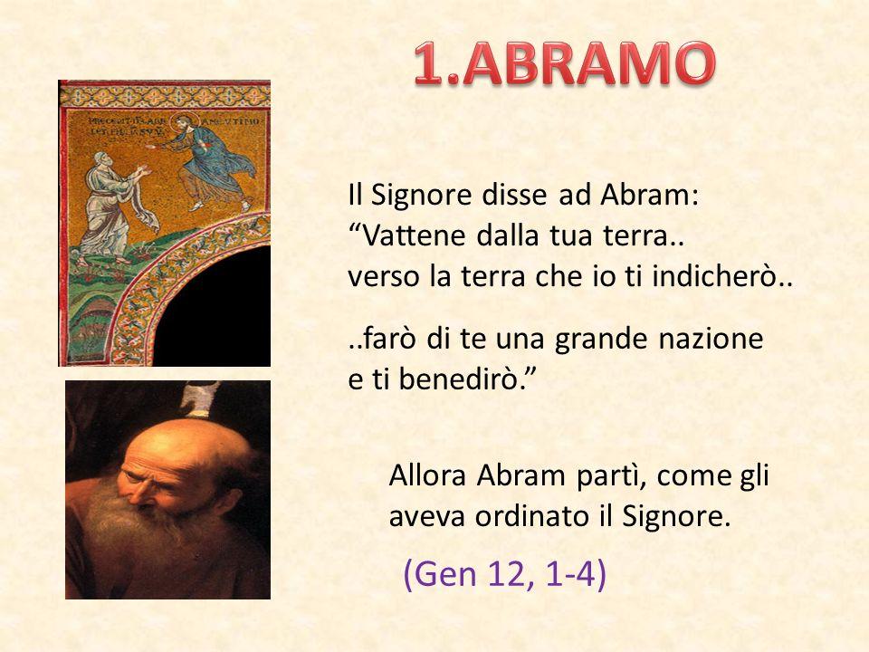 1.ABRAMO (Gen 12, 1-4) Il Signore disse ad Abram: