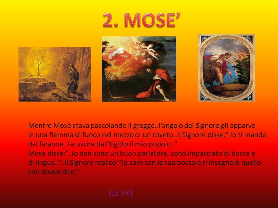 2. MOSE'Mentre Mosè stava pascolando il gregge..l'angelo del Signore gli apparve.