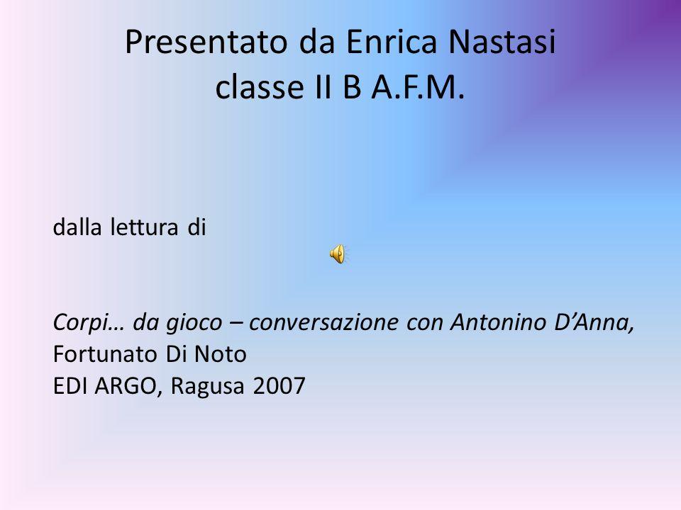 Presentato da Enrica Nastasi classe II B A.F.M.