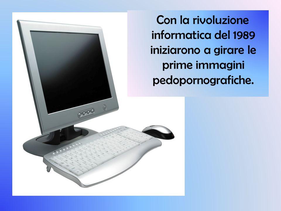 Con la rivoluzione informatica del 1989 iniziarono a girare le prime immagini pedopornografiche.