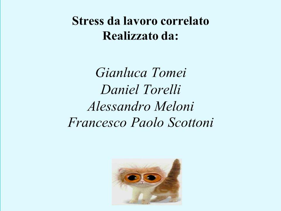 Stress da lavoro correlato Realizzato da: Gianluca Tomei Daniel Torelli Alessandro Meloni Francesco Paolo Scottoni