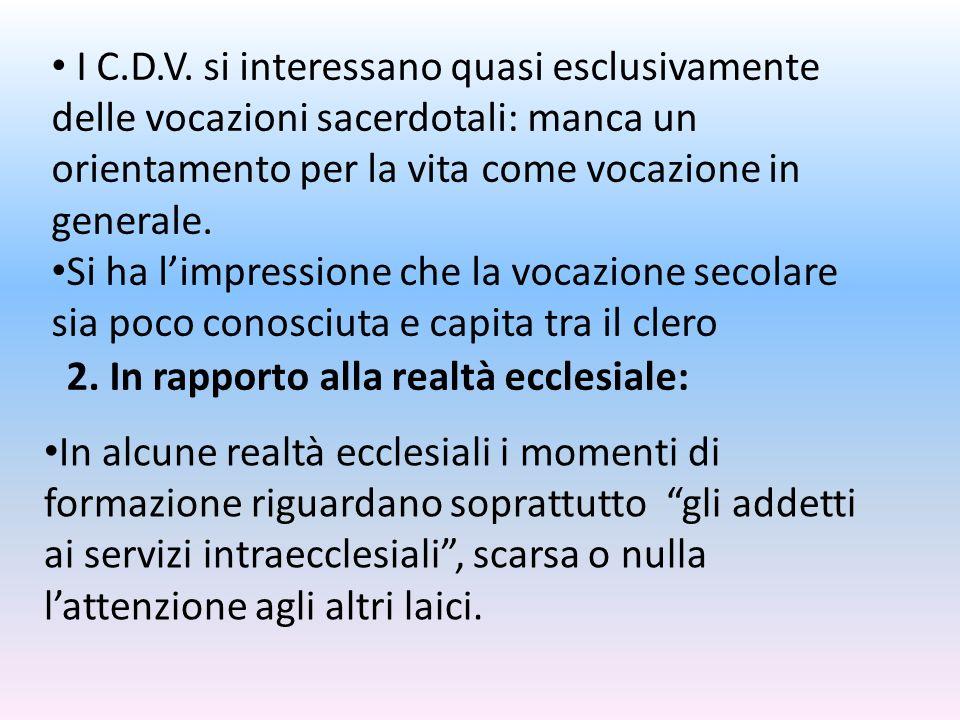 I C.D.V. si interessano quasi esclusivamente delle vocazioni sacerdotali: manca un orientamento per la vita come vocazione in generale.