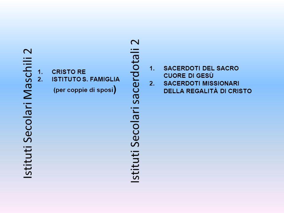 Istituti Secolari sacerdotali 2 Istituti Secolari Maschili 2