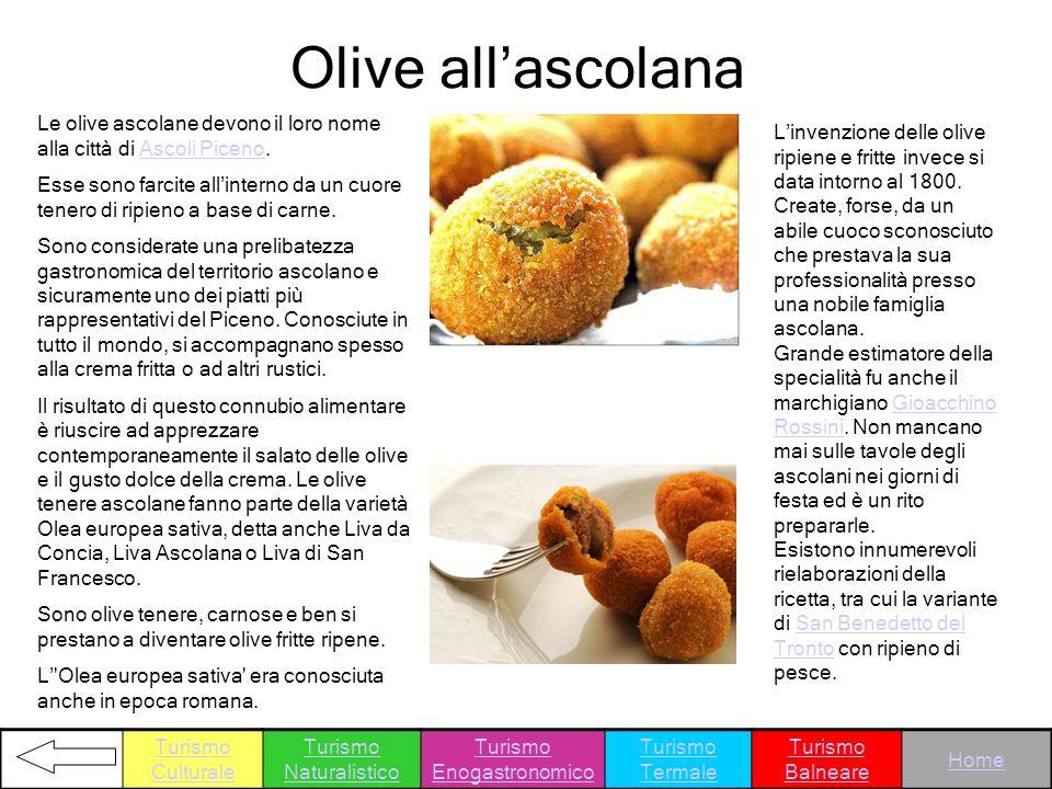 Olive all'ascolana Le olive ascolane devono il loro nome alla città di Ascoli Piceno.