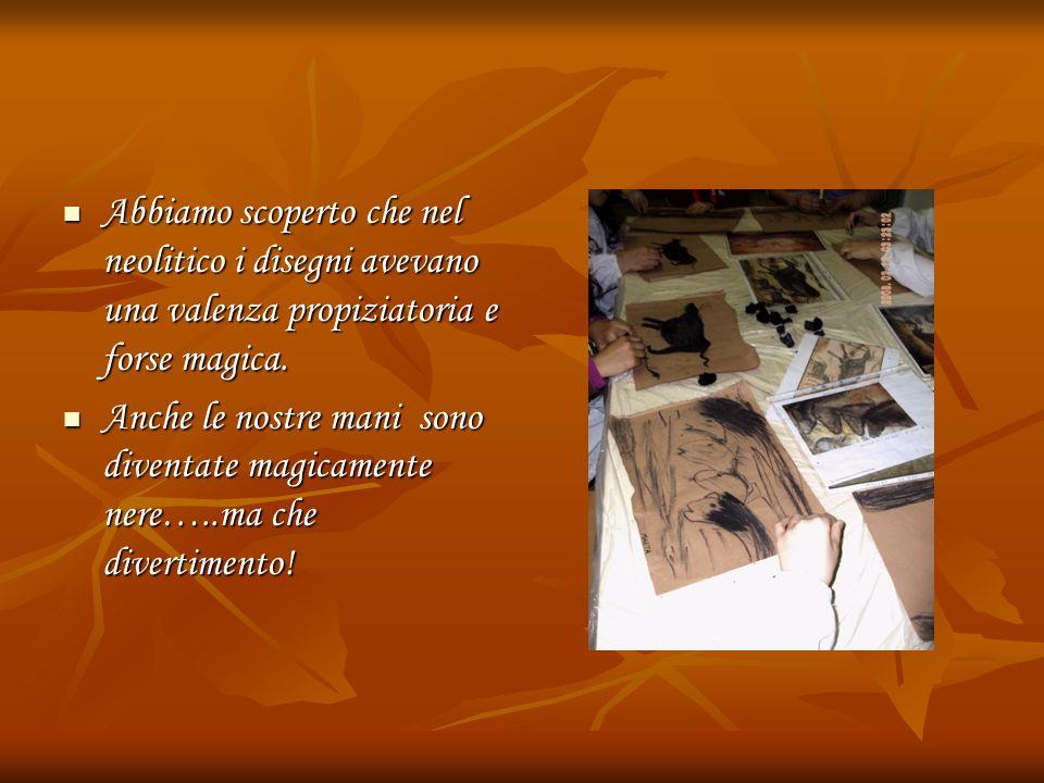 Abbiamo scoperto che nel neolitico i disegni avevano una valenza propiziatoria e forse magica.