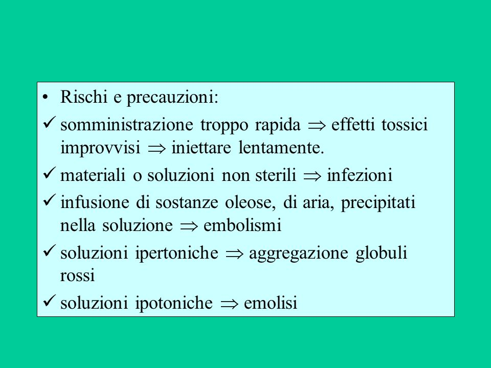 Rischi e precauzioni: somministrazione troppo rapida  effetti tossici improvvisi  iniettare lentamente.