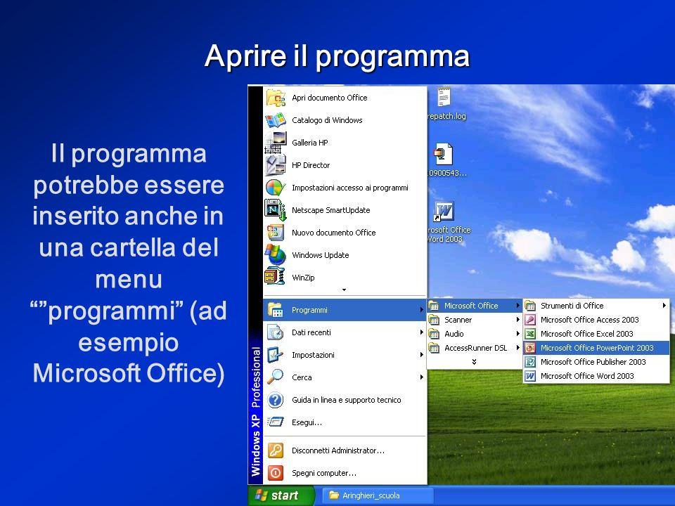 Aprire il programma Il programma potrebbe essere inserito anche in una cartella del menu programmi (ad esempio Microsoft Office)