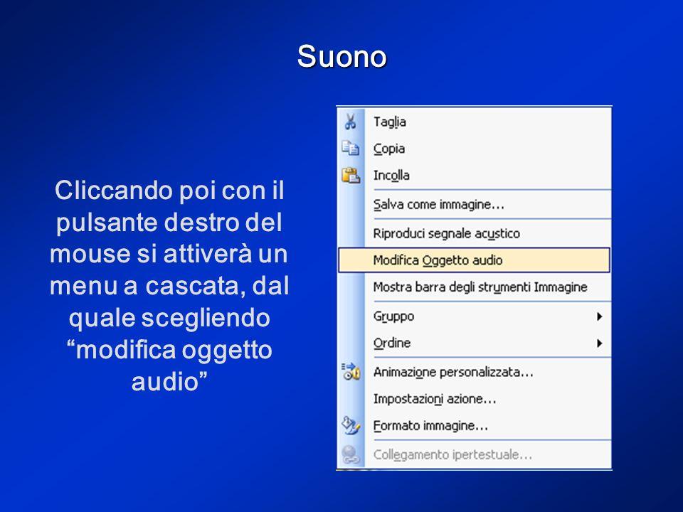 Suono Cliccando poi con il pulsante destro del mouse si attiverà un menu a cascata, dal quale scegliendo modifica oggetto audio