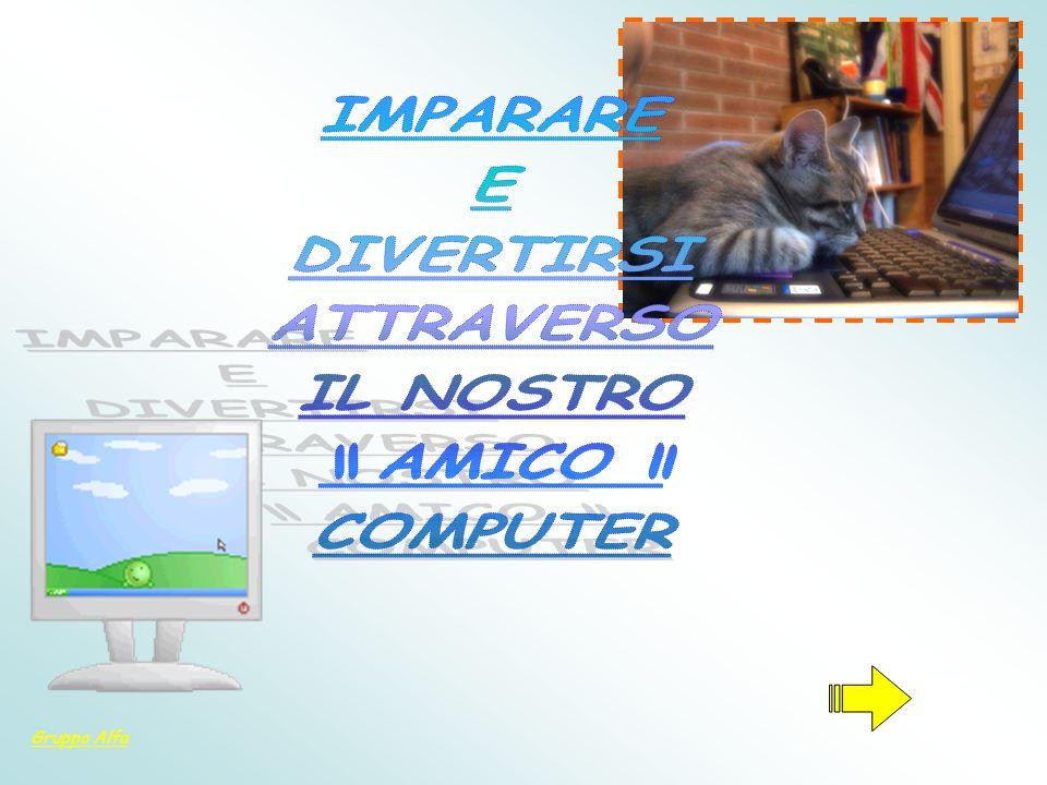 IMPARARE E DIVERTIRSI ATTRAVERSO IL NOSTRO AMICO COMPUTER