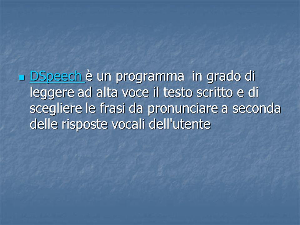 DSpeech è un programma in grado di leggere ad alta voce il testo scritto e di scegliere le frasi da pronunciare a seconda delle risposte vocali dell utente