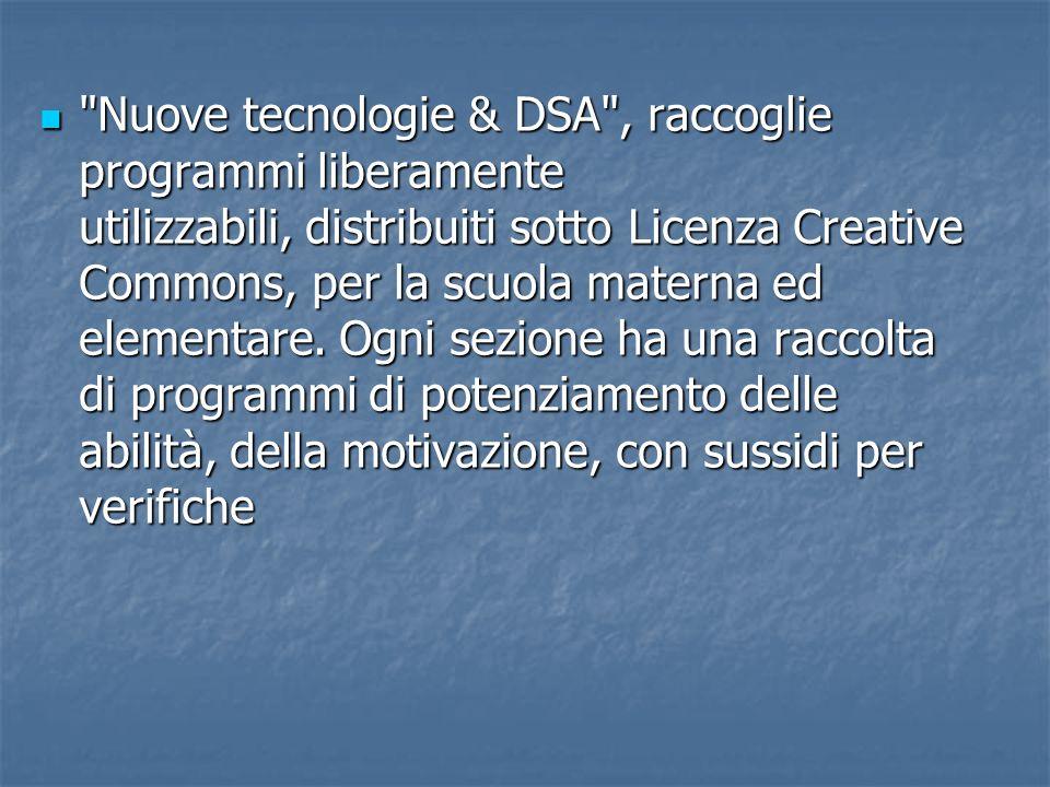 Nuove tecnologie & DSA , raccoglie programmi liberamente utilizzabili, distribuiti sotto Licenza Creative Commons, per la scuola materna ed elementare.