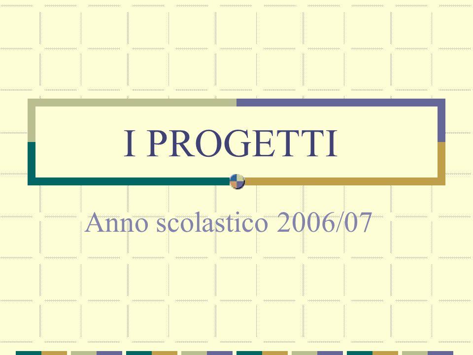 I PROGETTI Anno scolastico 2006/07