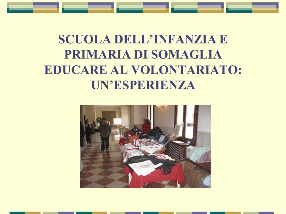 SCUOLA DELL'INFANZIA E PRIMARIA DI SOMAGLIA EDUCARE AL VOLONTARIATO: UN'ESPERIENZA