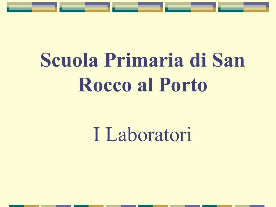 Scuola Primaria di San Rocco al Porto I Laboratori