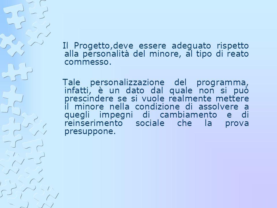 Il Progetto,deve essere adeguato rispetto alla personalità del minore, al tipo di reato commesso.