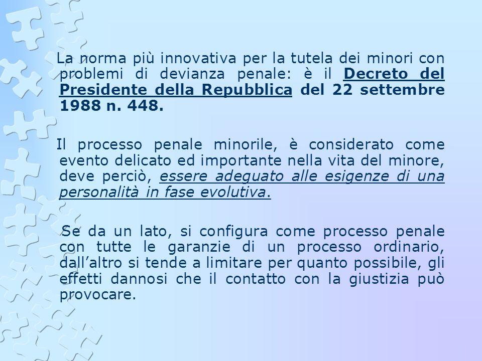 La norma più innovativa per la tutela dei minori con problemi di devianza penale: è il Decreto del Presidente della Repubblica del 22 settembre 1988 n. 448.
