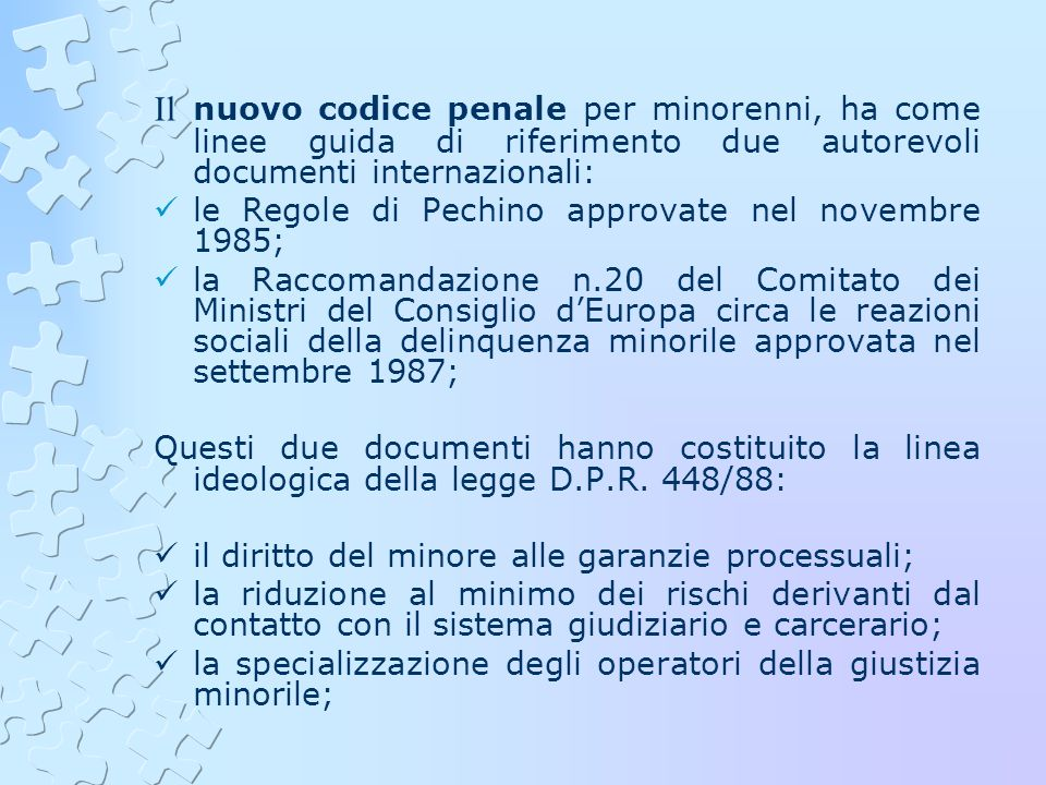 Il nuovo codice penale per minorenni, ha come linee guida di riferimento due autorevoli documenti internazionali: