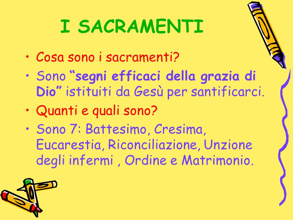 I SACRAMENTI Cosa sono i sacramenti