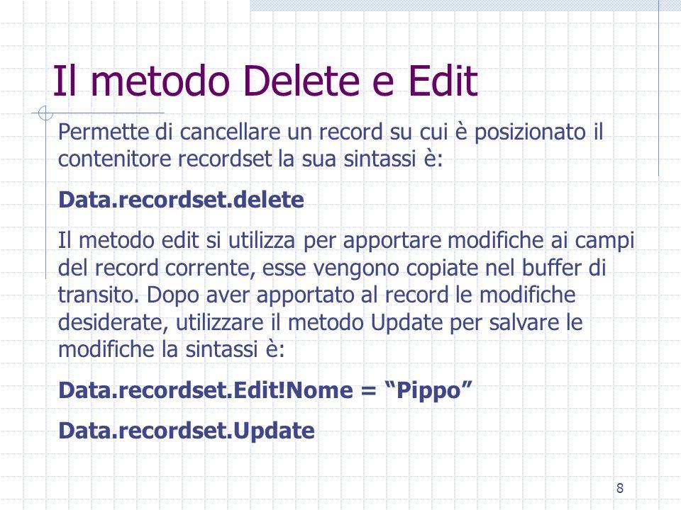 Il metodo Delete e Edit Permette di cancellare un record su cui è posizionato il contenitore recordset la sua sintassi è: