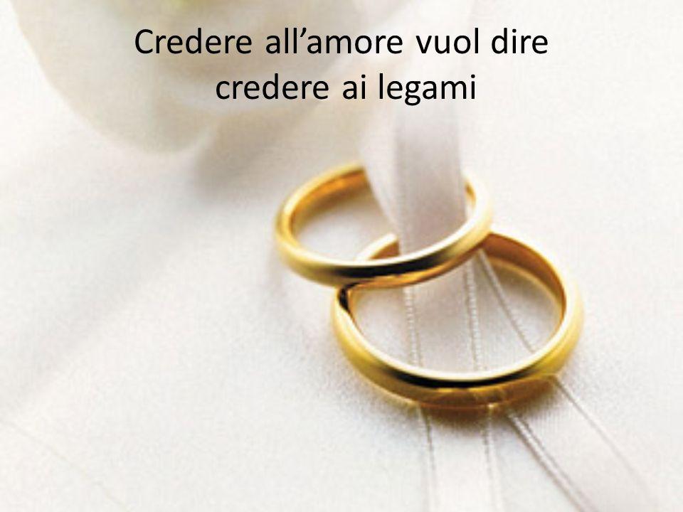 Credere all'amore vuol dire credere ai legami