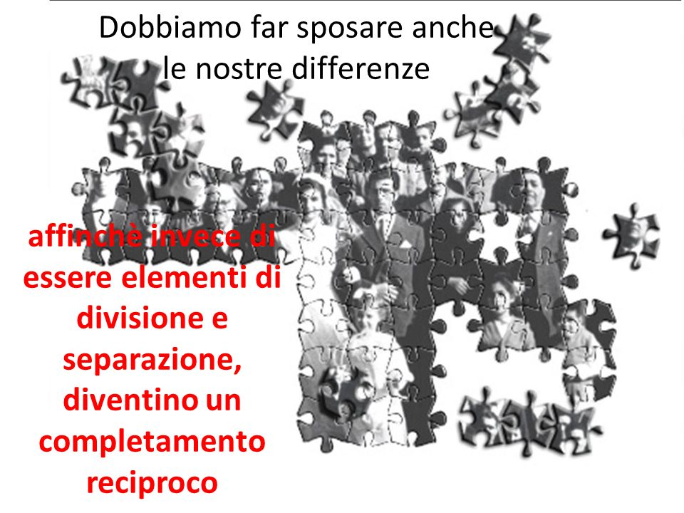 Dobbiamo far sposare anche le nostre differenze