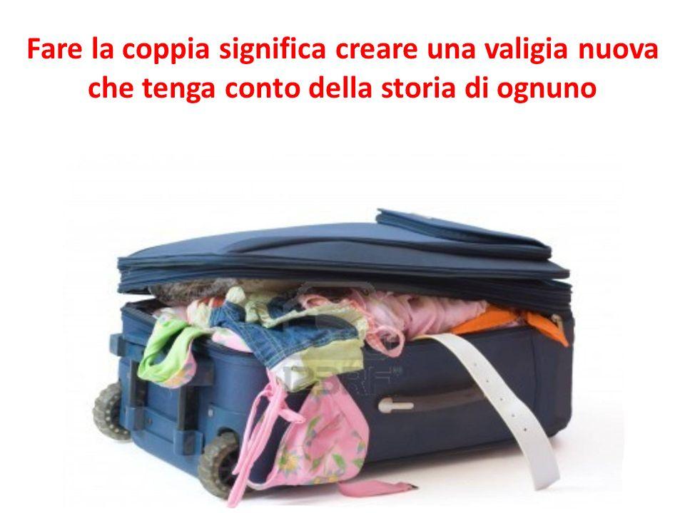 Fare la coppia significa creare una valigia nuova che tenga conto della storia di ognuno