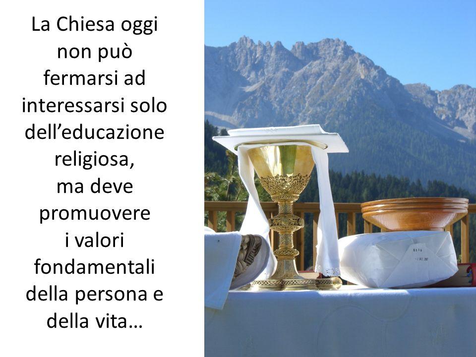 La Chiesa oggi non può fermarsi ad interessarsi solo dell'educazione religiosa, ma deve promuovere i valori fondamentali della persona e della vita…