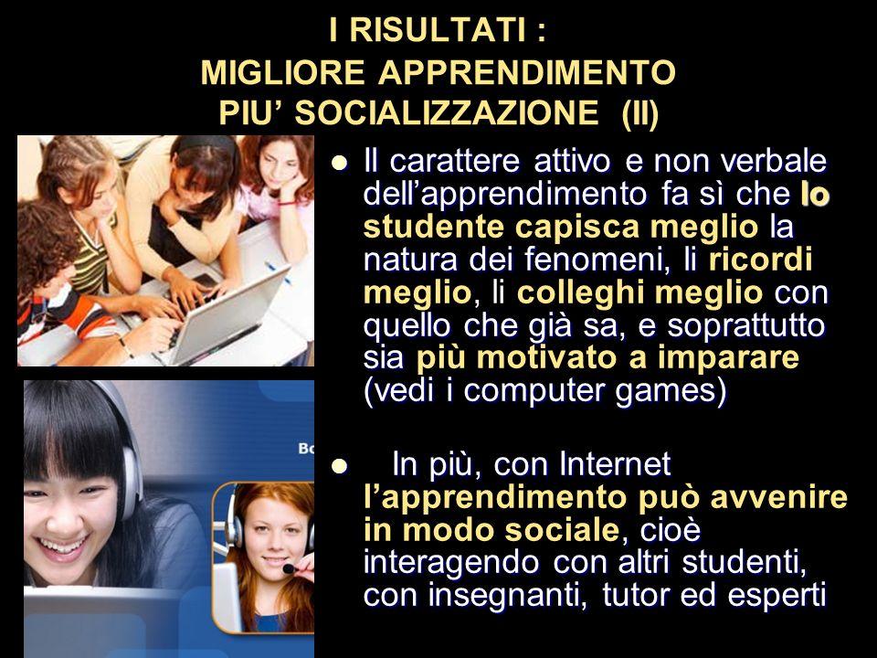 I RISULTATI : MIGLIORE APPRENDIMENTO PIU' SOCIALIZZAZIONE (II)