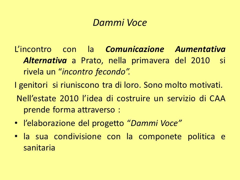 Dammi Voce L'incontro con la Comunicazione Aumentativa Alternativa a Prato, nella primavera del 2010 si rivela un incontro fecondo .