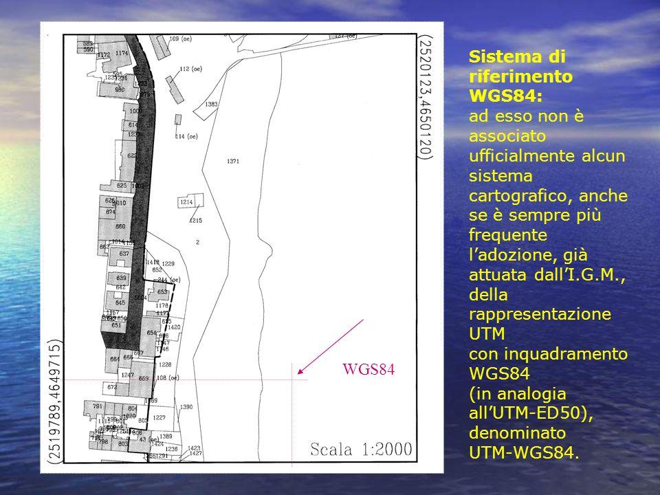 Sistema di riferimento WGS84: ad esso non è associato ufficialmente alcun sistema cartografico, anche se è sempre più frequente l'adozione, già attuata dall'I.G.M., della rappresentazione UTM con inquadramento WGS84 (in analogia all'UTM-ED50), denominato UTM-WGS84.
