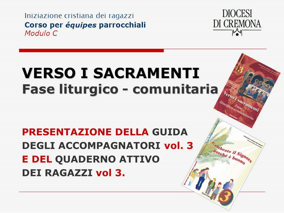 VERSO I SACRAMENTI Fase liturgico - comunitaria
