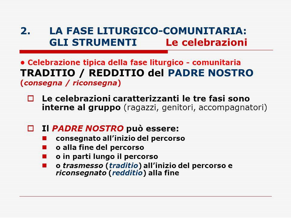 2. LA FASE LITURGICO-COMUNITARIA: GLI STRUMENTI Le celebrazioni
