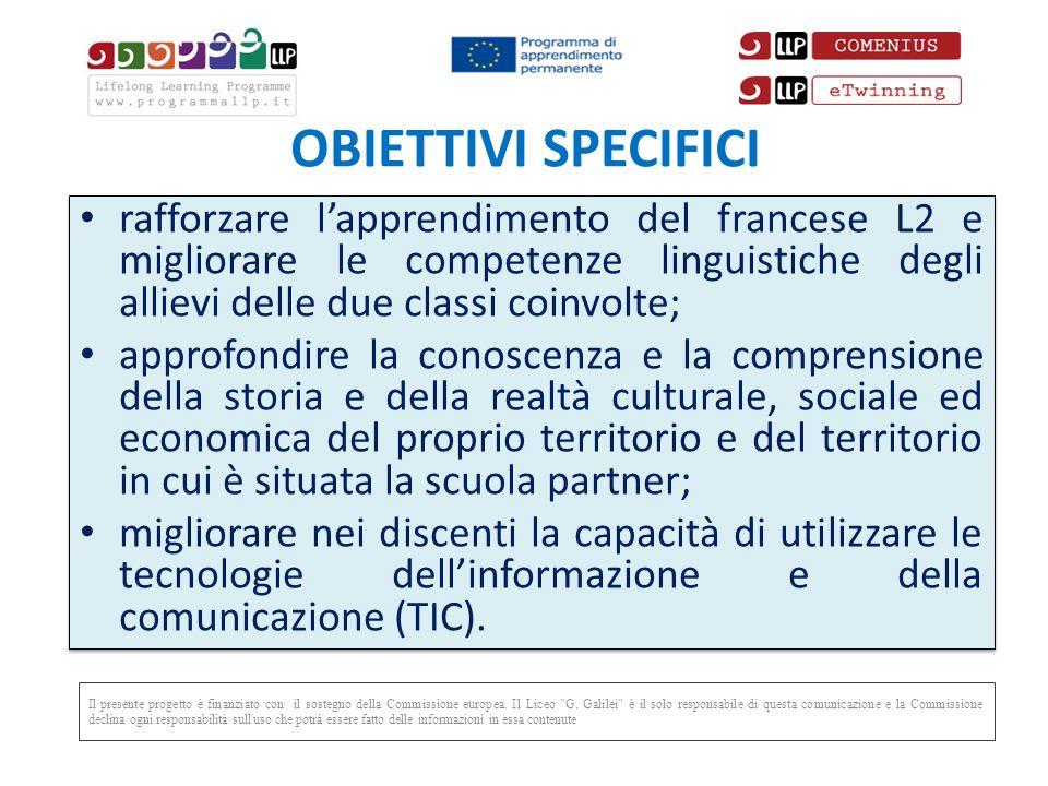 OBIETTIVI SPECIFICI rafforzare l'apprendimento del francese L2 e migliorare le competenze linguistiche degli allievi delle due classi coinvolte;