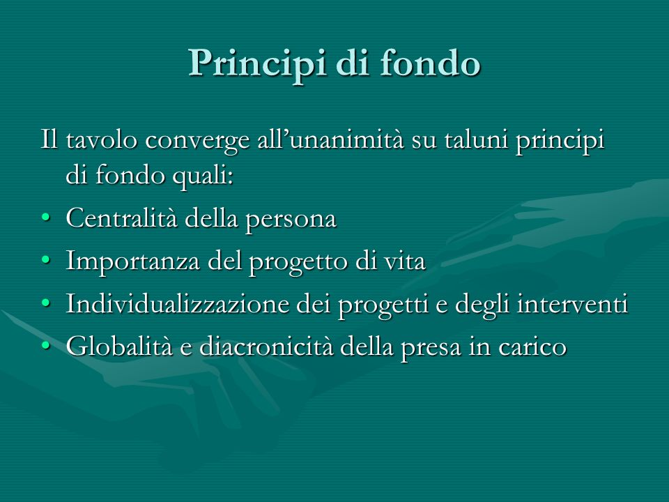 Principi di fondo Il tavolo converge all'unanimità su taluni principi di fondo quali: Centralità della persona.