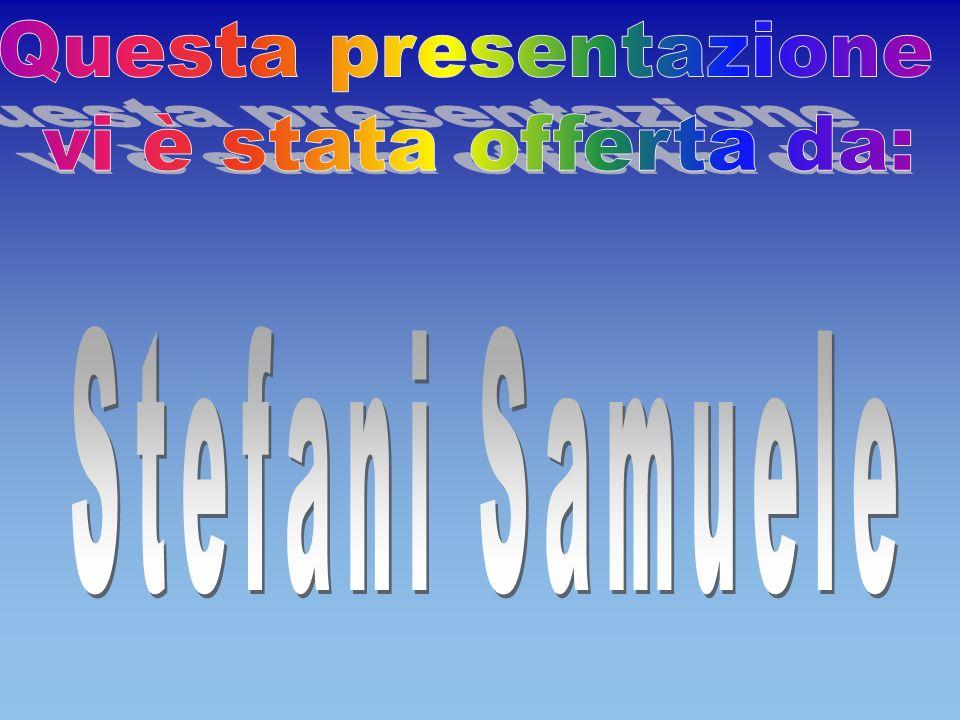 Questa presentazione vi è stata offerta da: Stefani Samuele