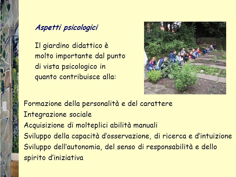 Aspetti psicologici Il giardino didattico è molto importante dal punto di vista psicologico in quanto contribuisce alla: