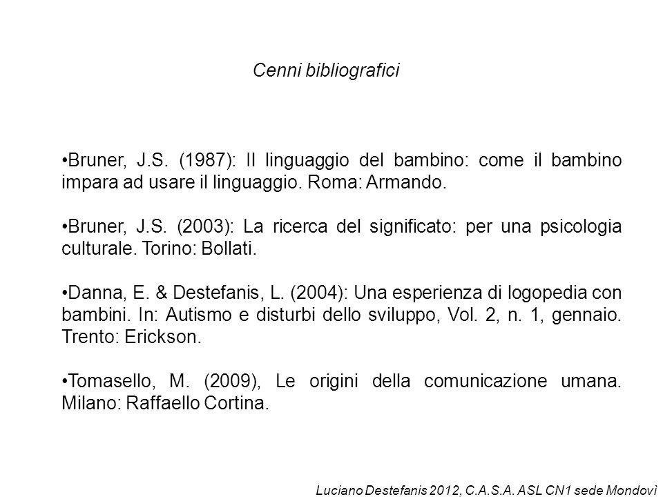 Cenni bibliografici Bruner, J.S. (1987): Il linguaggio del bambino: come il bambino impara ad usare il linguaggio. Roma: Armando.