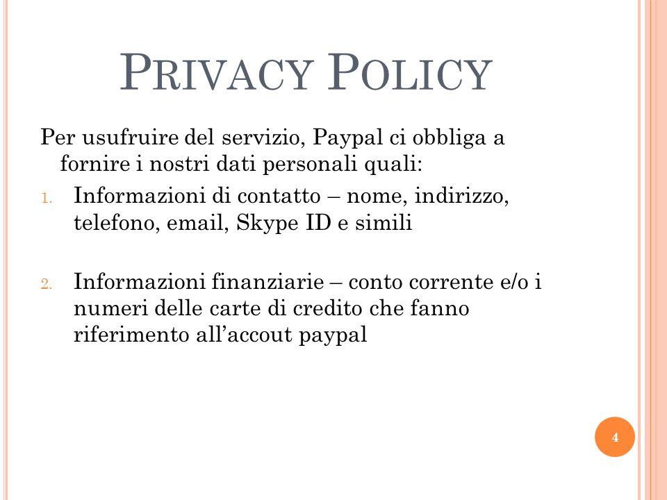 Privacy Policy Per usufruire del servizio, Paypal ci obbliga a fornire i nostri dati personali quali: